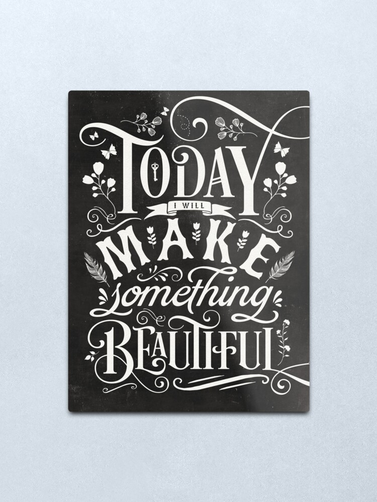 Alternate view of Today I Will Make Something Beautiful. Metal Print