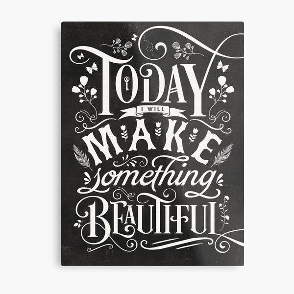 Today I Will Make Something Beautiful. Metal Print