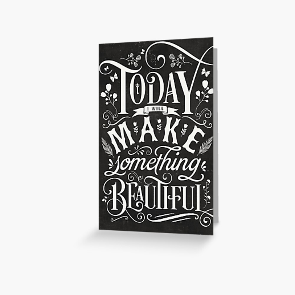 Today I Will Make Something Beautiful. Greeting Card
