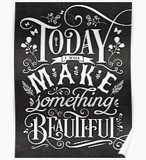 Heute werde ich etwas Schönes machen. Poster