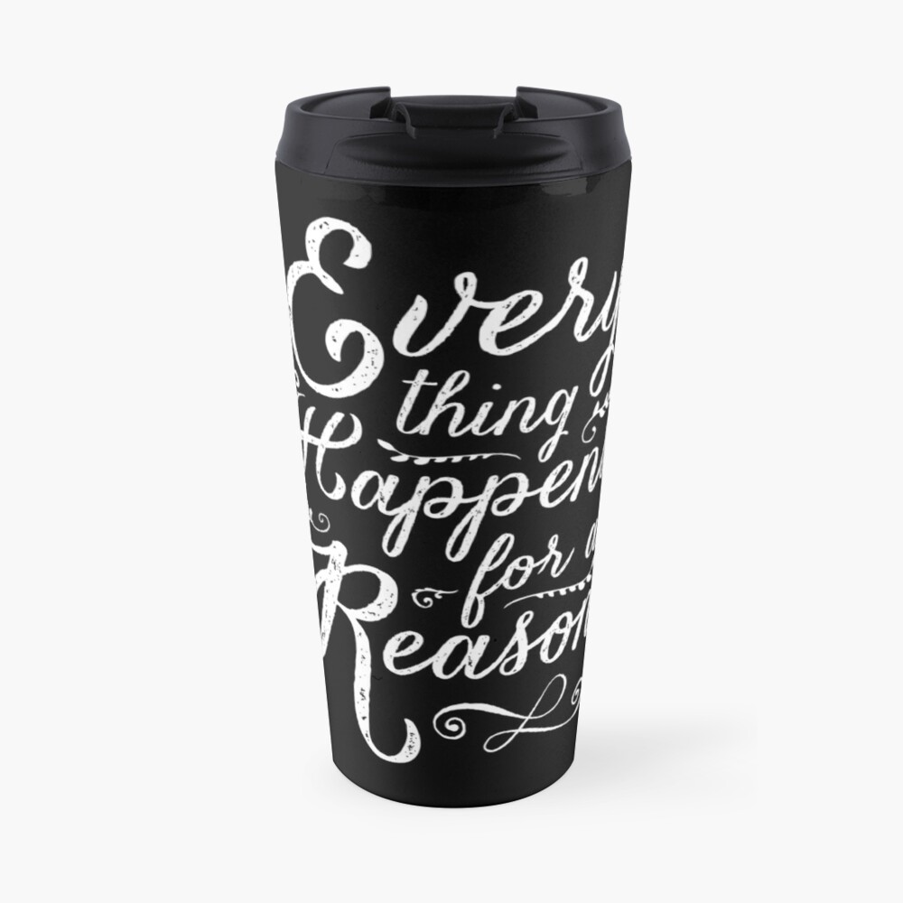 Everything Happens for a Reason Travel Mug