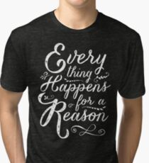 Everything Happens for a Reason Tri-blend T-Shirt