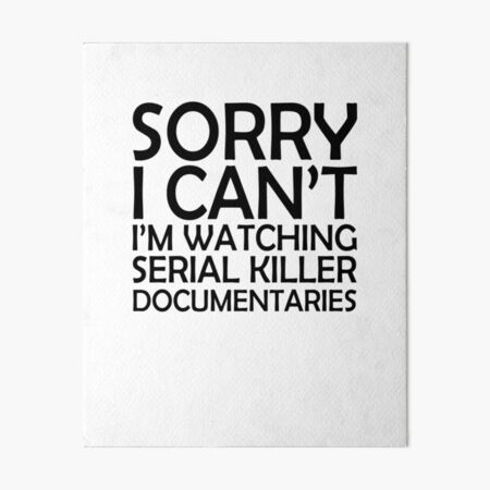 Sorry I Can't I'm Watching Serial Killer Documentaries  Art Board Print