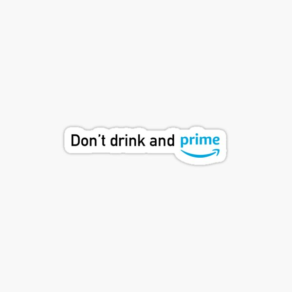 Don't Drink and Prime  Sticker