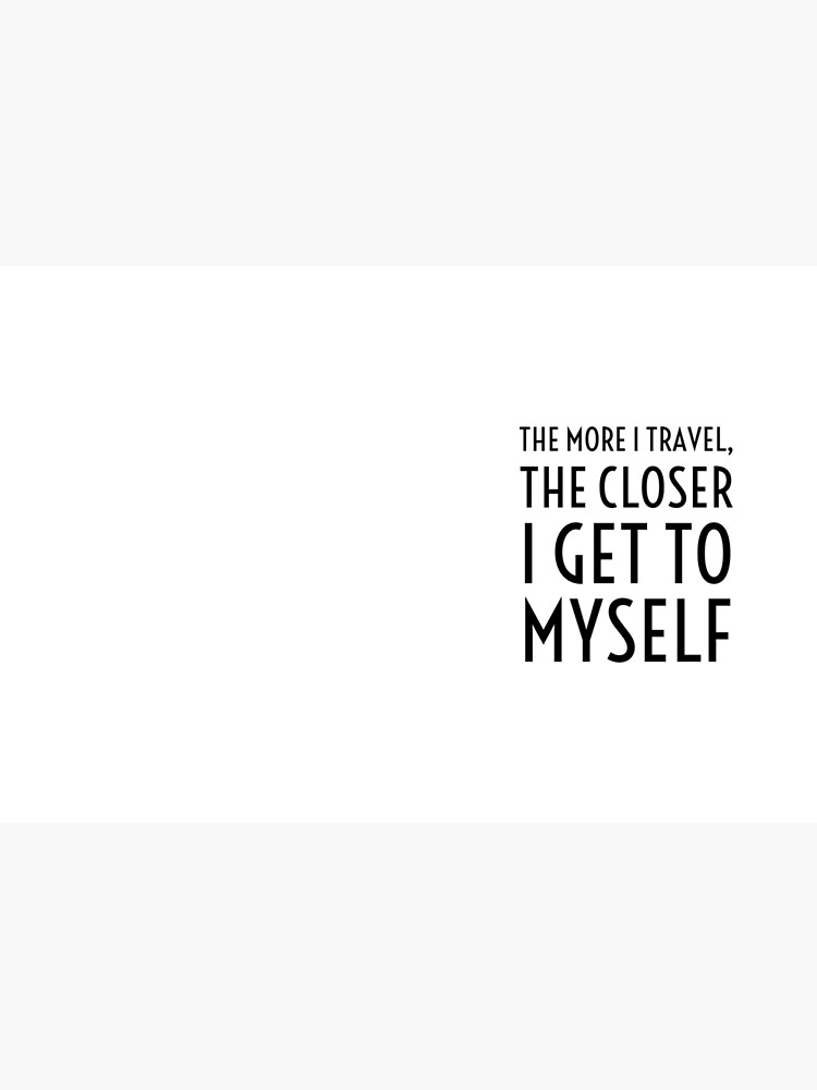 The more I travel, the closer I get to myself by BrightNomad