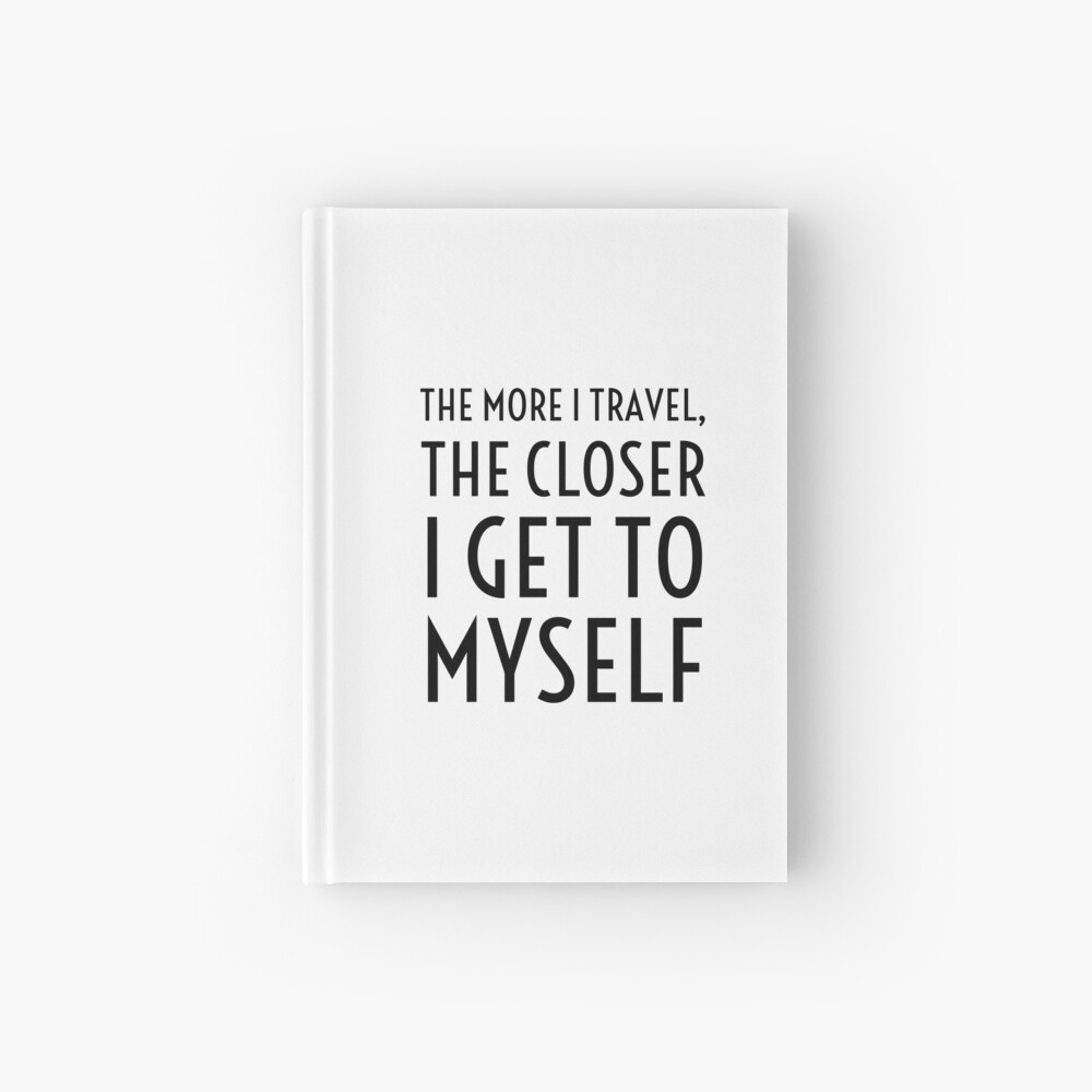 The more I travel, the closer I get to myself Hardcover Journal