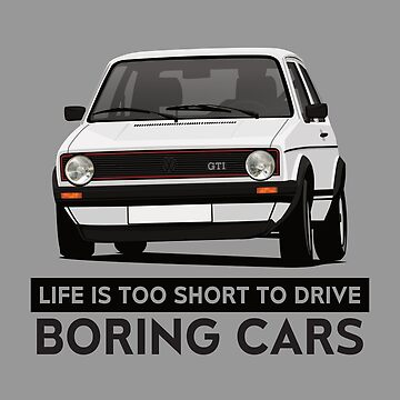 Life is too short to drive boring cars - Golf GTI MK1 - white by knappidesign