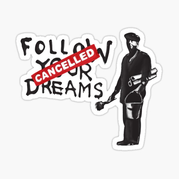 Banksy Quote Follow your dreams CANCELLED cynical graffiti with painter and bucket of paint HD  HIGH QUALITY ONLINE STORE Sticker