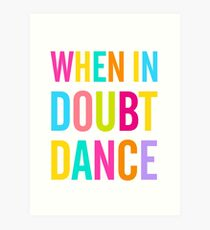 When In Doubt Dance! Art Print