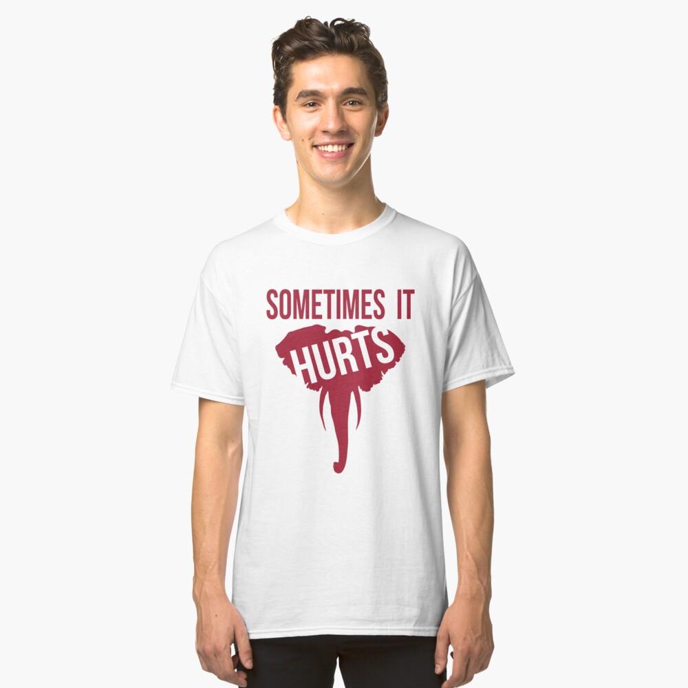Sometimes it Hurts - Alabama Football Classic T-Shirt
