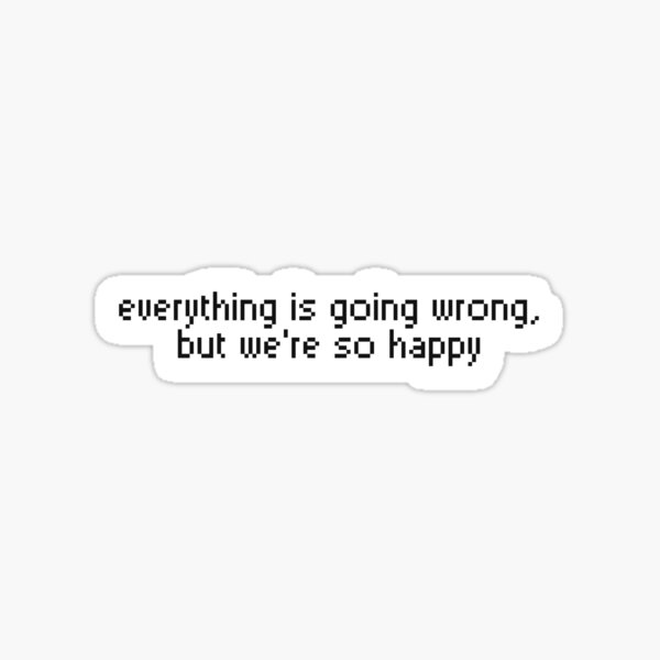 The Wombats - Everything is going wrong, but we're so happy Sticker
