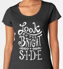Look On The Bright Side Women's Premium T-Shirt
