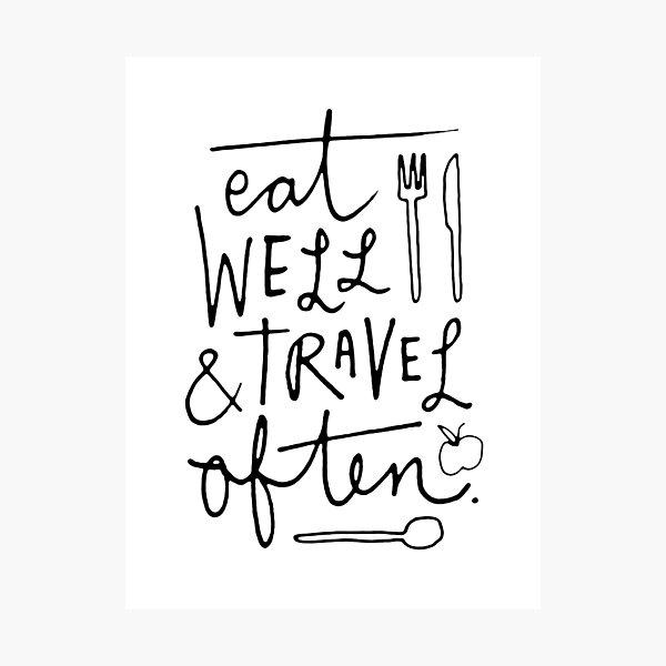 Eat Well & Travel Often Photographic Print