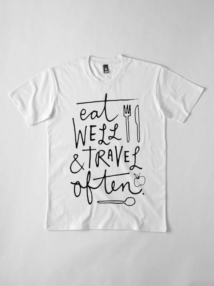 Alternate view of Eat Well & Travel Often Premium T-Shirt