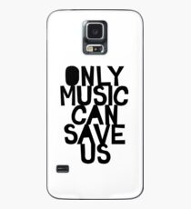 ONLY MUSIC CAN SAVE US! Case/Skin for Samsung Galaxy