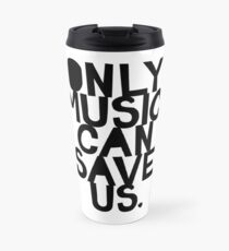 ONLY MUSIC CAN SAVE US! Travel Mug