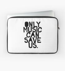 ONLY MUSIC CAN SAVE US! Laptop Sleeve