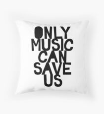 ONLY MUSIC CAN SAVE US! Throw Pillow
