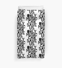 ONLY MUSIC CAN SAVE US! Duvet Cover