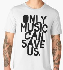 ONLY MUSIC CAN SAVE US! Men's Premium T-Shirt