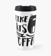 I Like Cats and Coffee Travel Mug