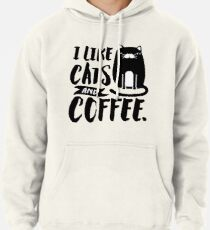 I Like Cats and Coffee Pullover Hoodie