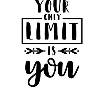 Your Only Limit Is You motivational, inspirational quote design by Noto57