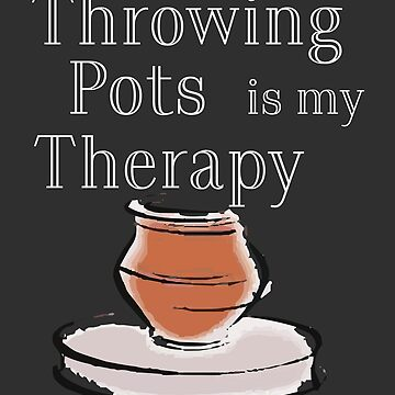 Pottery Funny Design - Throwing Pots Is My Therapy by kudostees