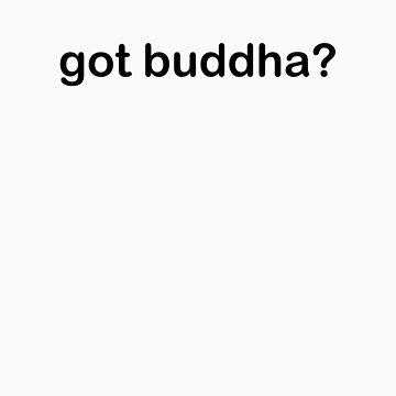 Got Buddha? by buddhabubba