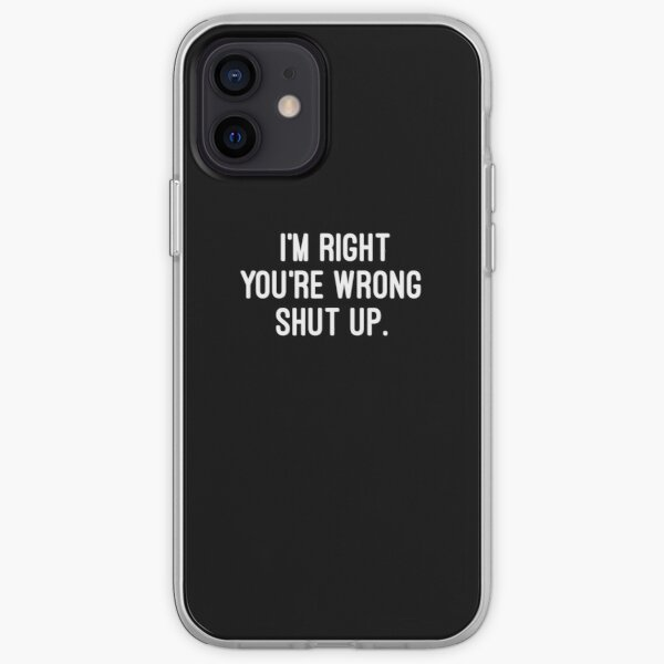 I'm right, you're wrong. Shut up. iPhone Soft Case