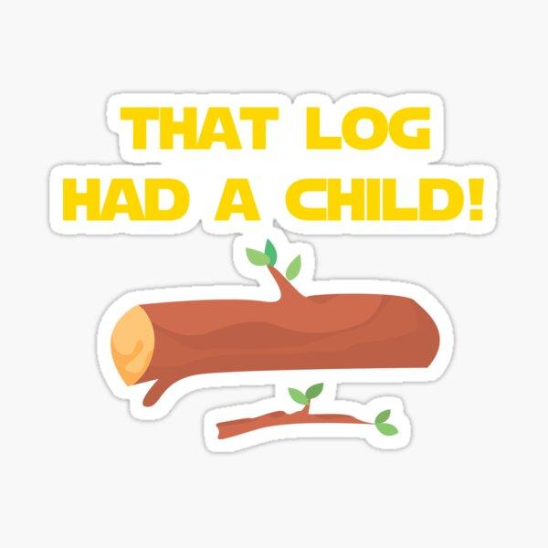 That Log Had A Child! Sticker