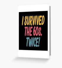 Ich habe die 60er überlebt. Zweimal! Grußkarte