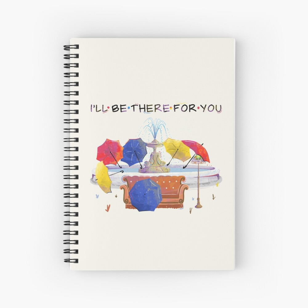 I'll be there for you Spiral Notebook