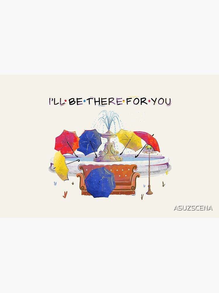 I'll be there for you by ASUZSCENA