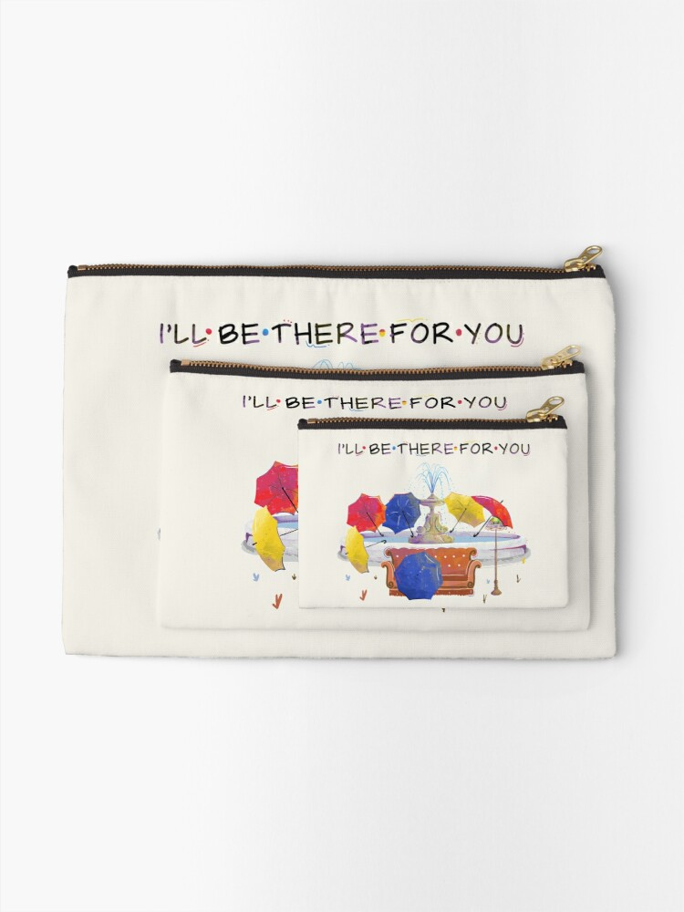 Alternate view of I'll be there for you Zipper Pouch
