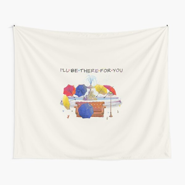 I'll be there for you Tapestry