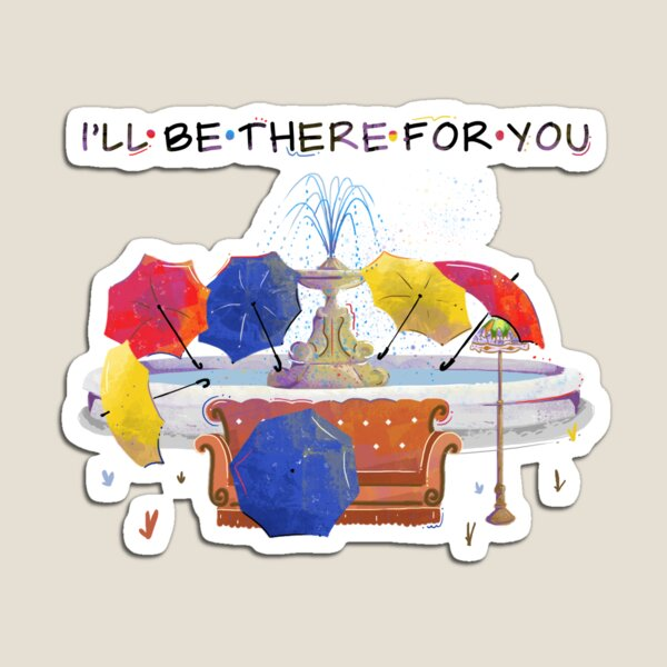I'll be there for you Magnet