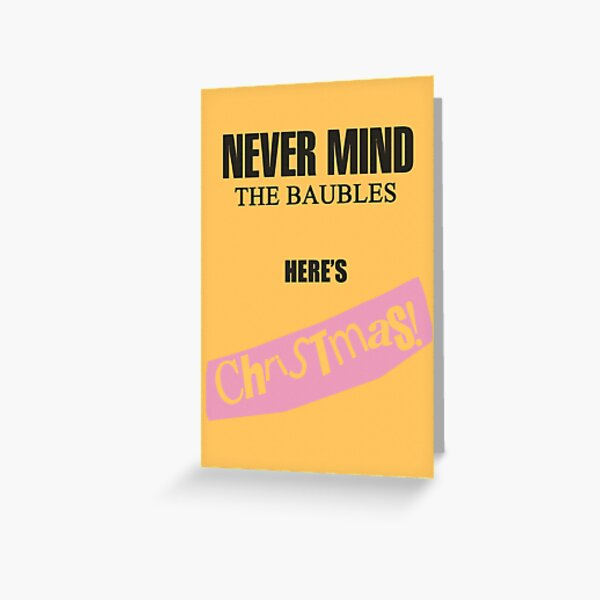 Nevermind the Baubles here's Christmas! Greeting Card