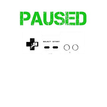 I Paused My Game To Be Here Funny Gamer  by majuga