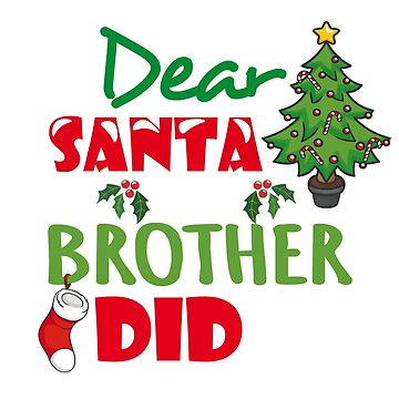 Dear Santa My Brother Did It Shirt by amorhka