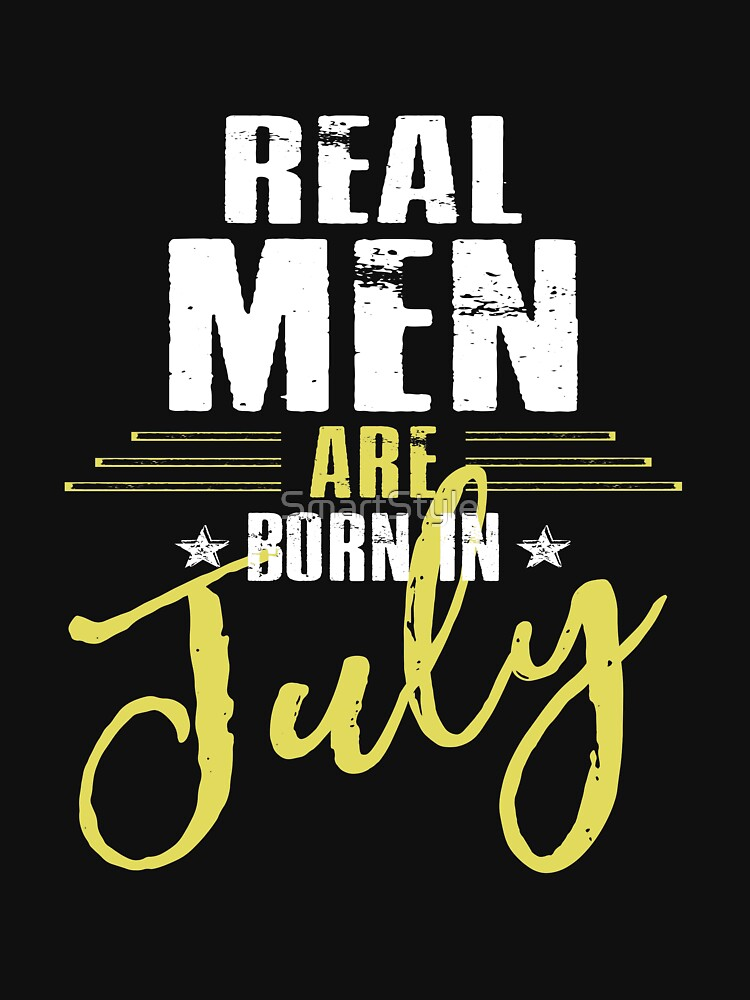 Real Men Are Born In July by SmartStyle