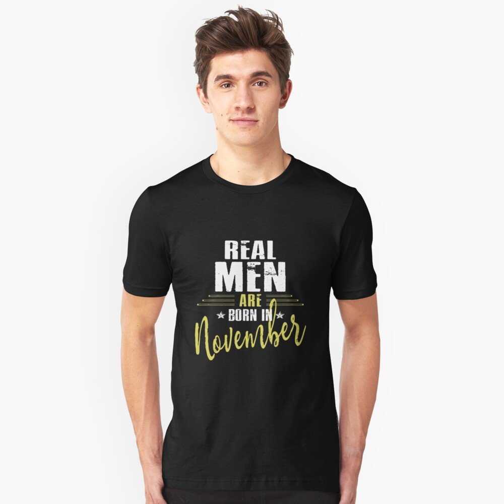 Real Men Are Born In November Unisex T-Shirt Front