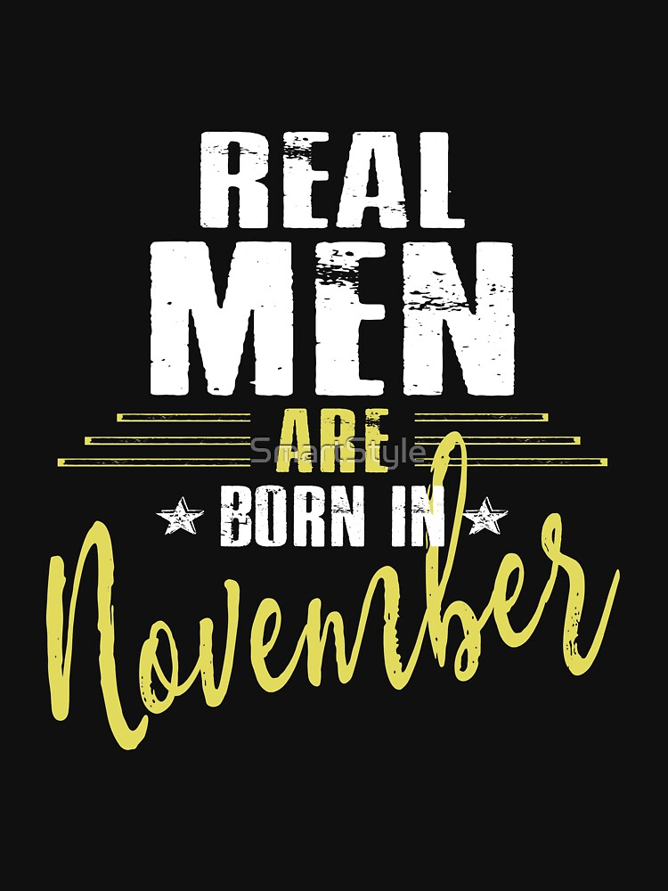 Real Men Are Born In November by SmartStyle