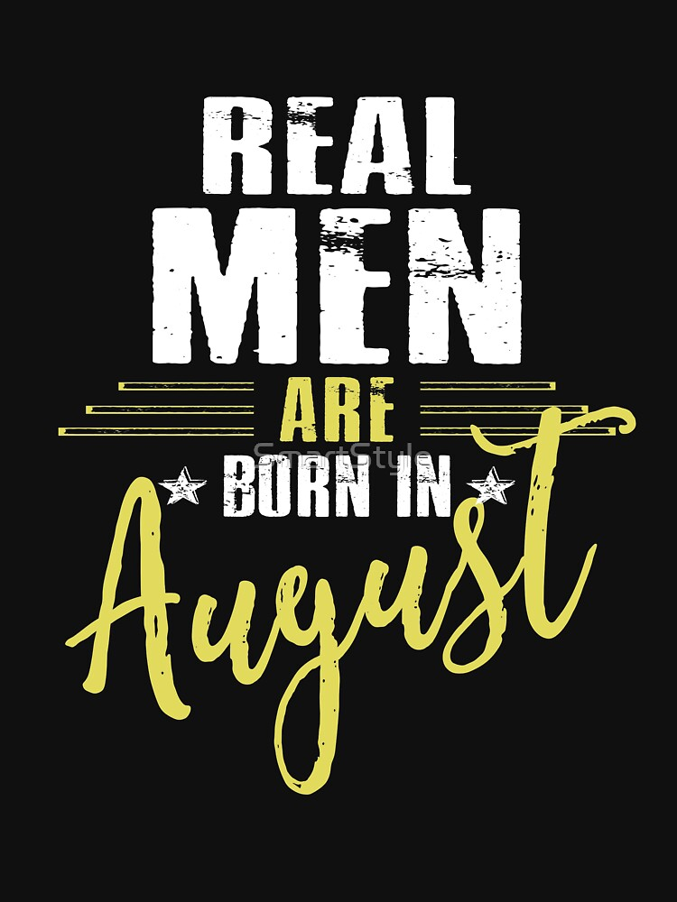 Real Men Are Born In August by SmartStyle