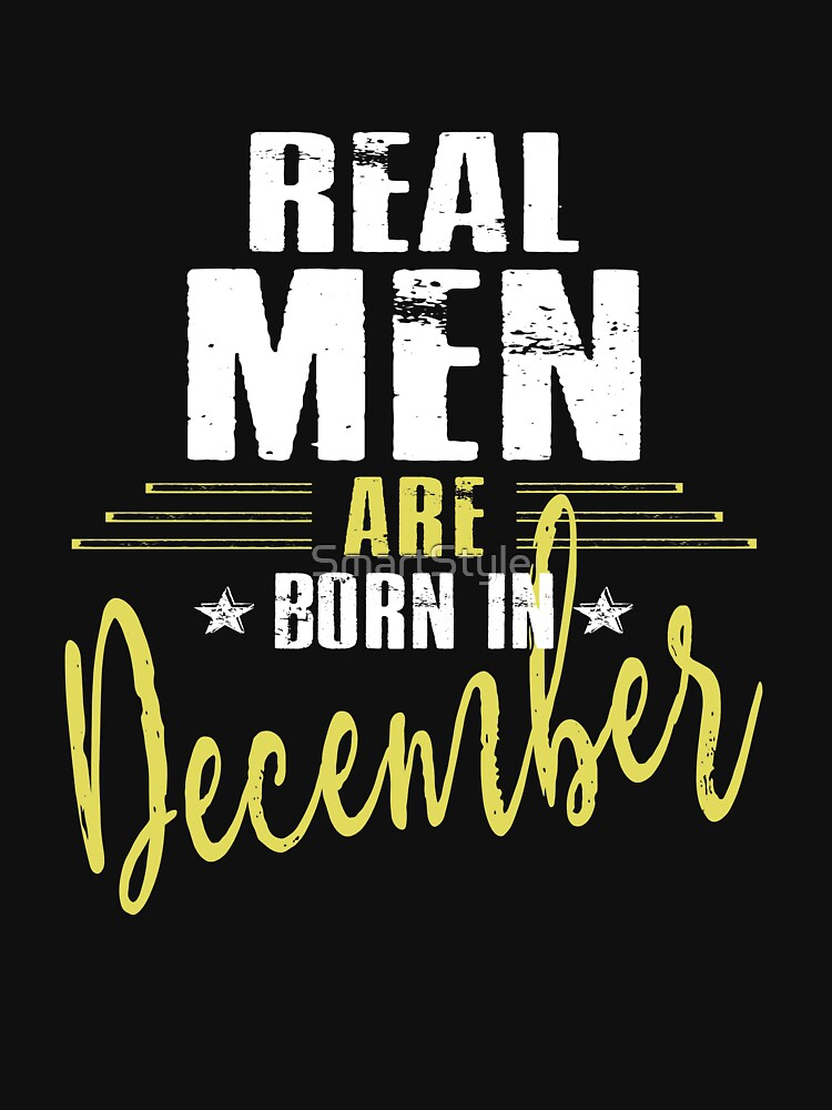 Real Men Are Born In December by SmartStyle