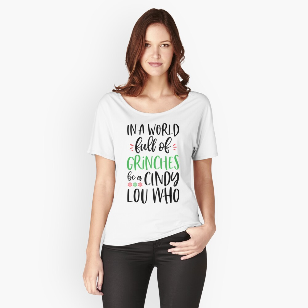 In A World Full Of Grinches Be A Cindy Lou Who Women's Relaxed Fit T-Shirt Front
