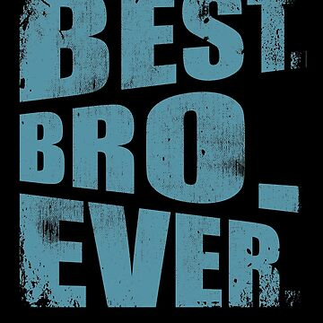Best Bro Ever Brother Sibling Family Buddy Friend by kieranight