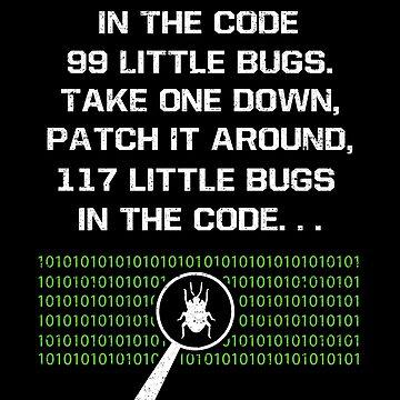 99 Little Bugs In The Code Computer Geek Programmer by kieranight
