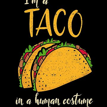 I'm a Taco in a Human Costume Halloween Party Food by kieranight