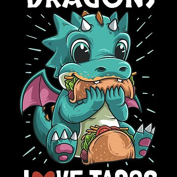 Dragons Love Tacos by B-Cubed-Shirts